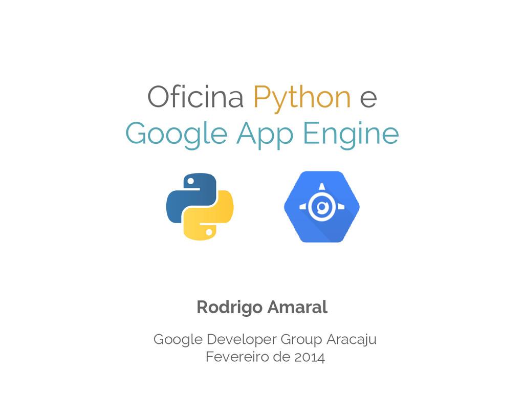 Oficina Python e Google App Engine Rodrigo Amar...