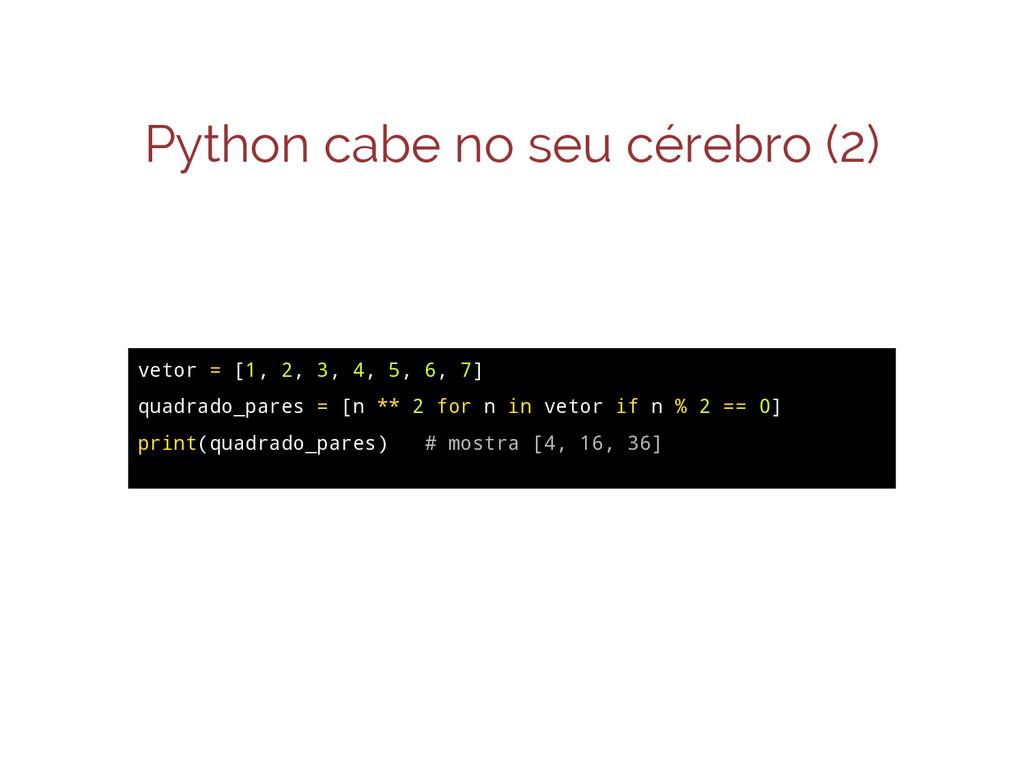 Python cabe no seu cérebro (2) vetor = [1, 2, 3...