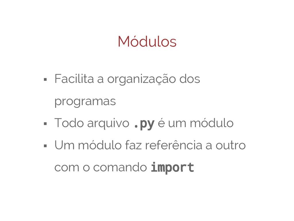 Módulos ⬝ Facilita a organização dos programas ...
