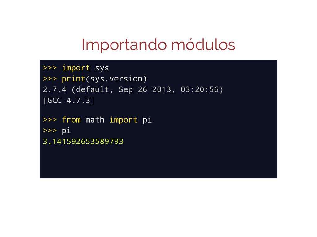 Importando módulos >>> import sys >>> print(sys...