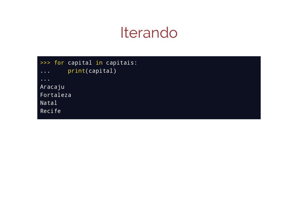 Iterando >>> for capital in capitais: ... print...