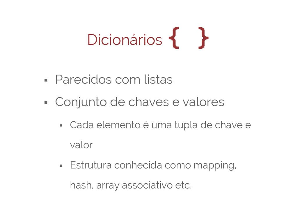 Dicionários { } ⬝ Parecidos com listas ⬝ Conjun...