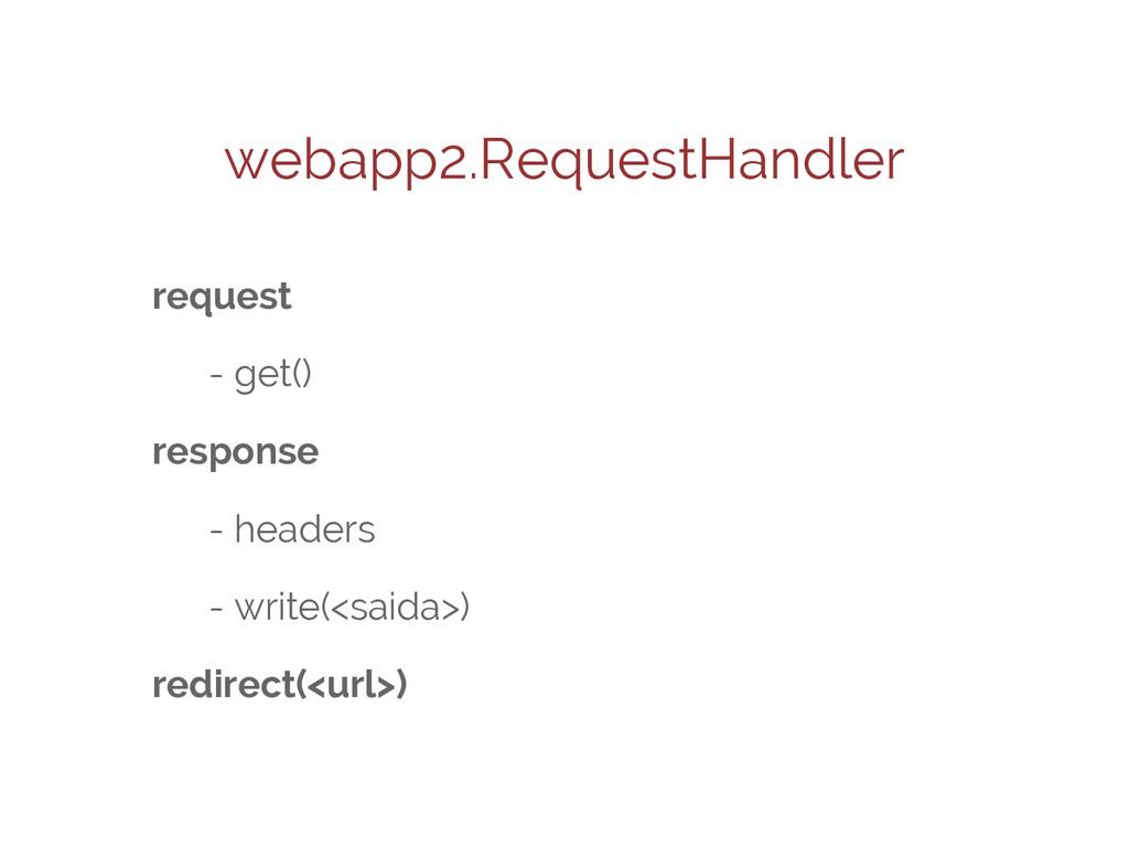 webapp2.RequestHandler request - get() response...
