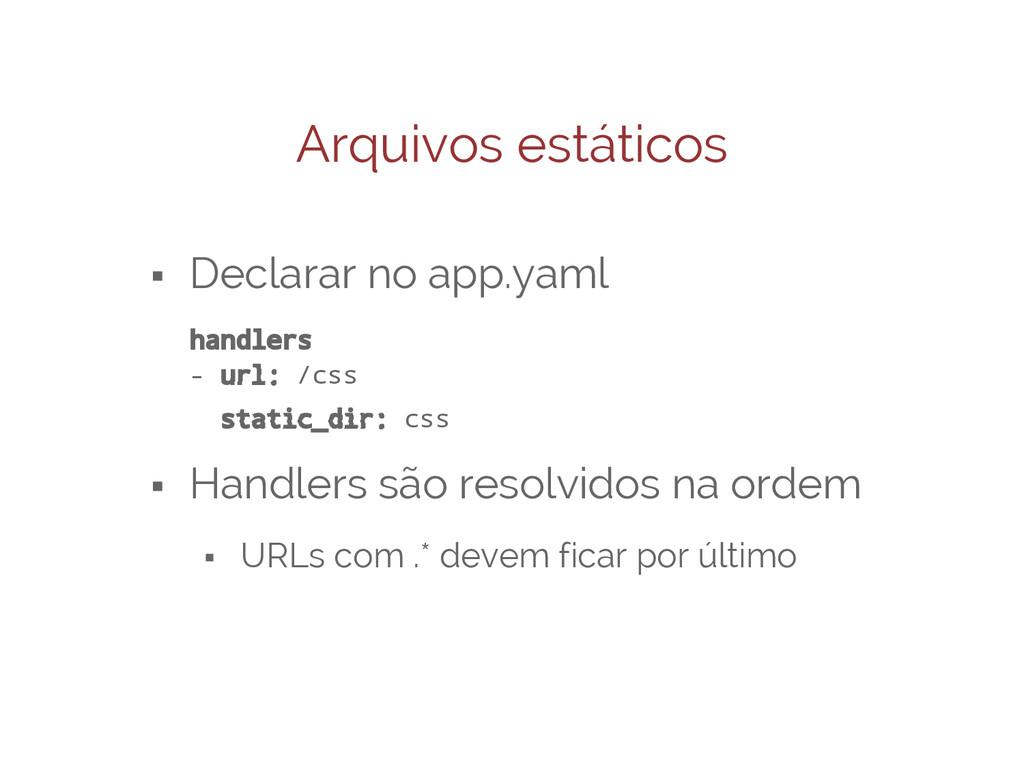 Arquivos estáticos ⬝ Declarar no app.yaml handl...