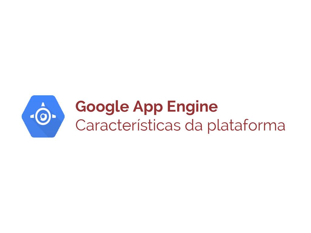 Google App Engine Características da plataforma