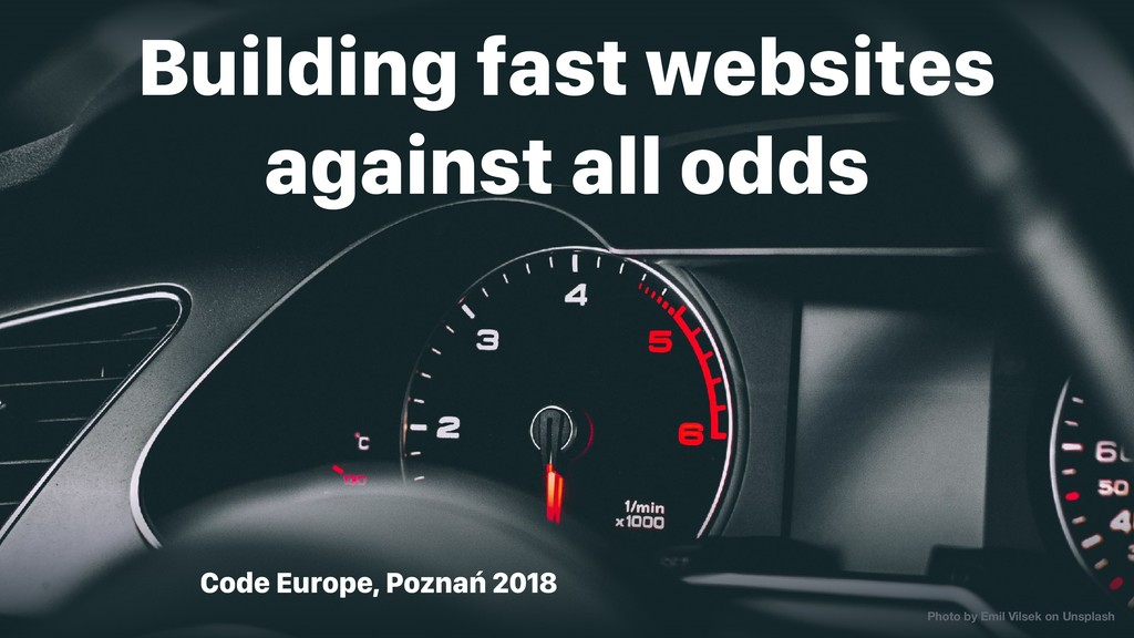 Code Europe, Poznań 2018 Building fast websites...