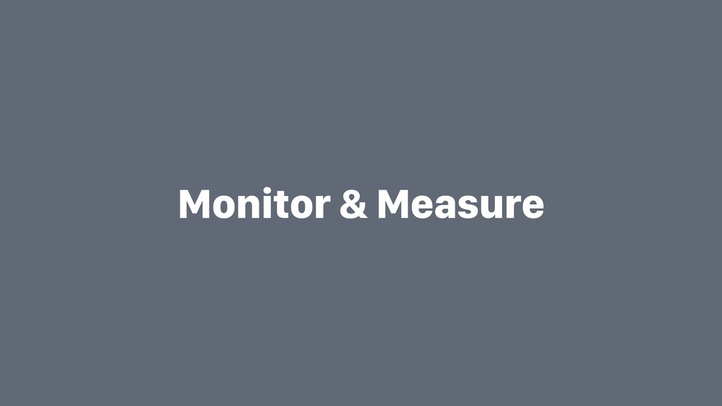 Monitor & Measure