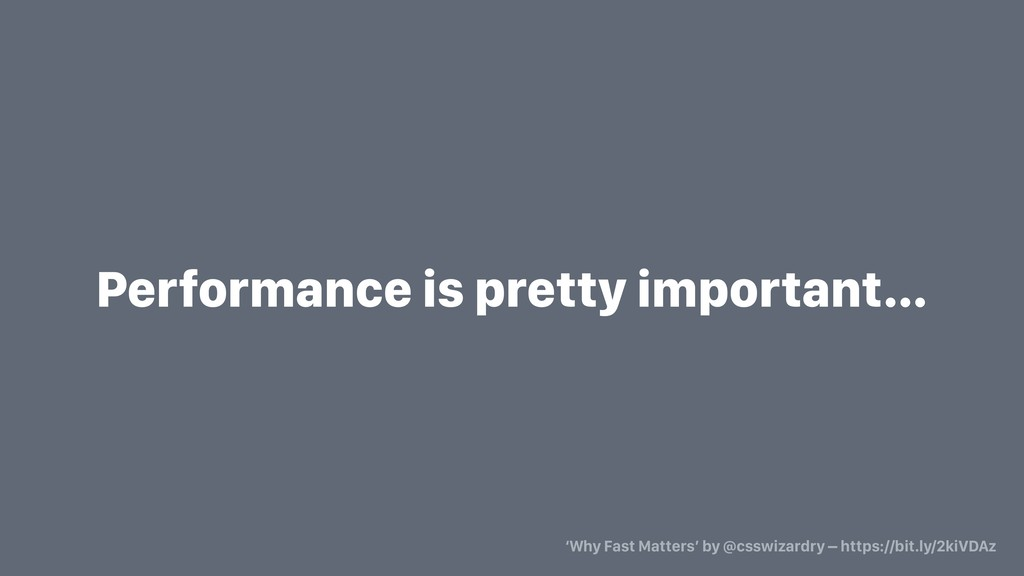 Performance is pretty important… 'Why Fast Matt...