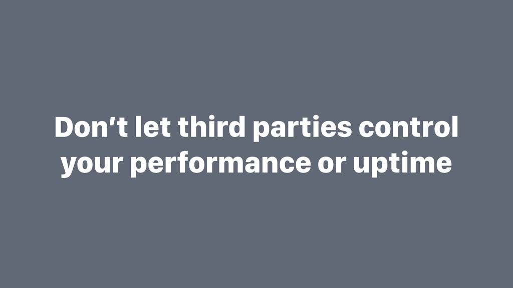 Don't let third parties control your performanc...