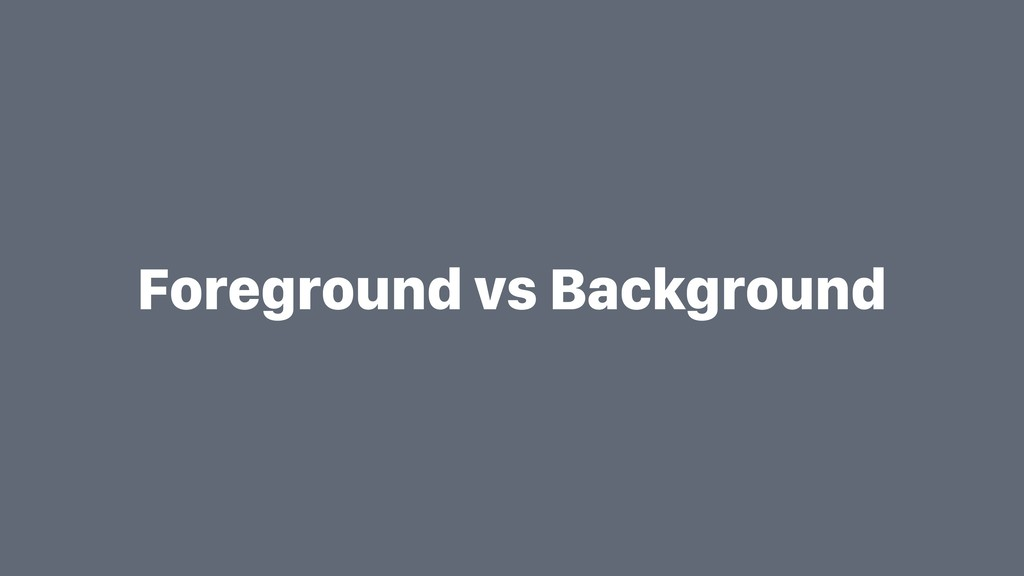 Foreground vs Background