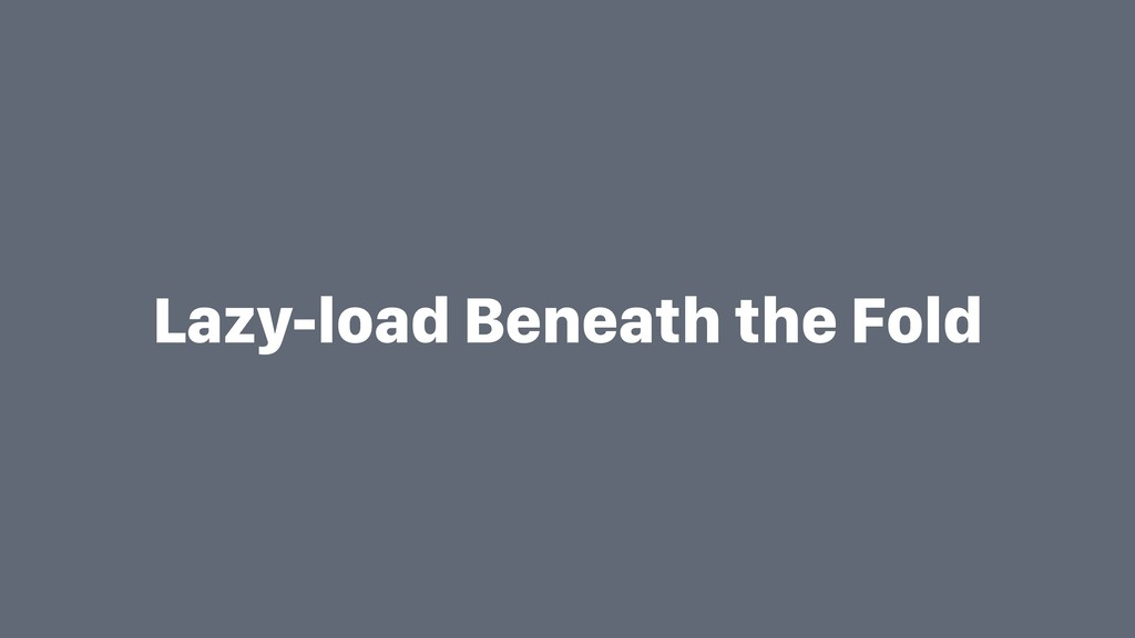 Lazy-load Beneath the Fold