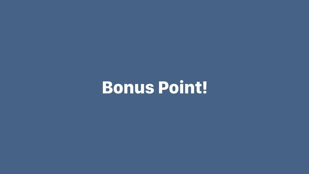 Bonus Point!