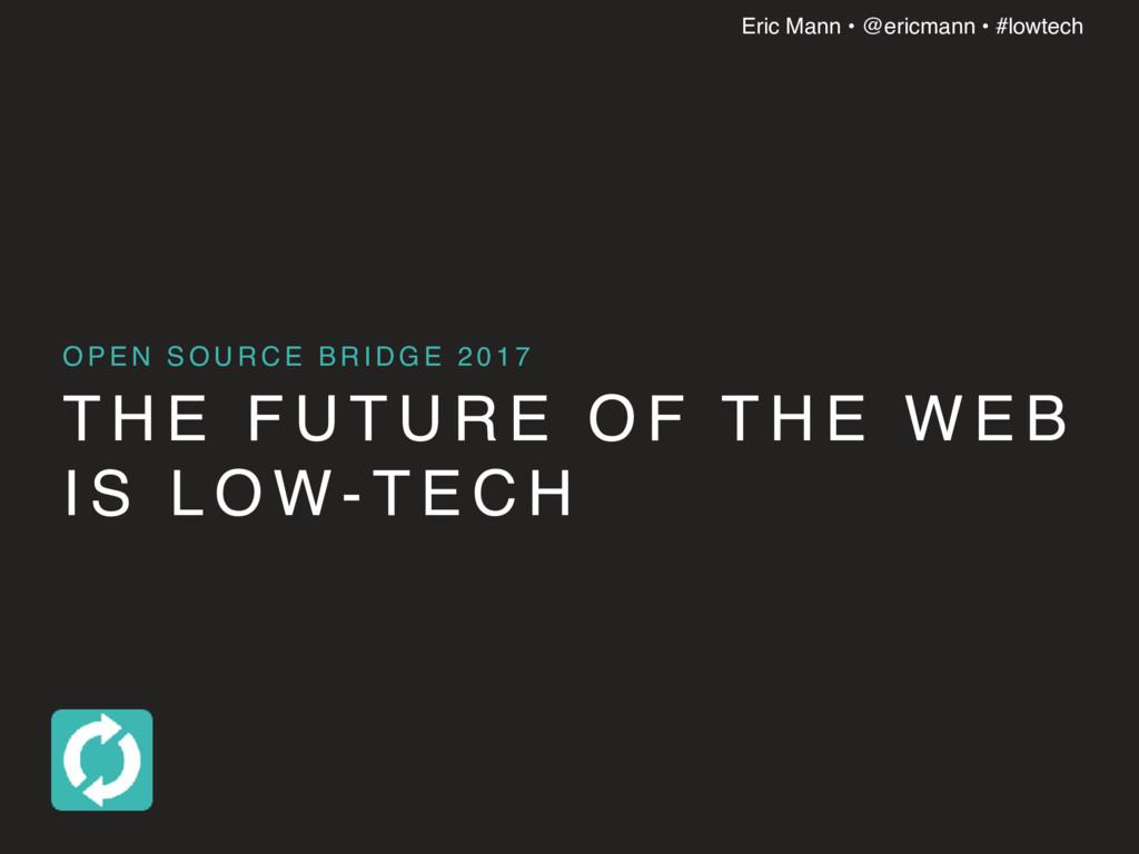 Eric Mann • @ericmann • #lowtech T H E F U T U ...