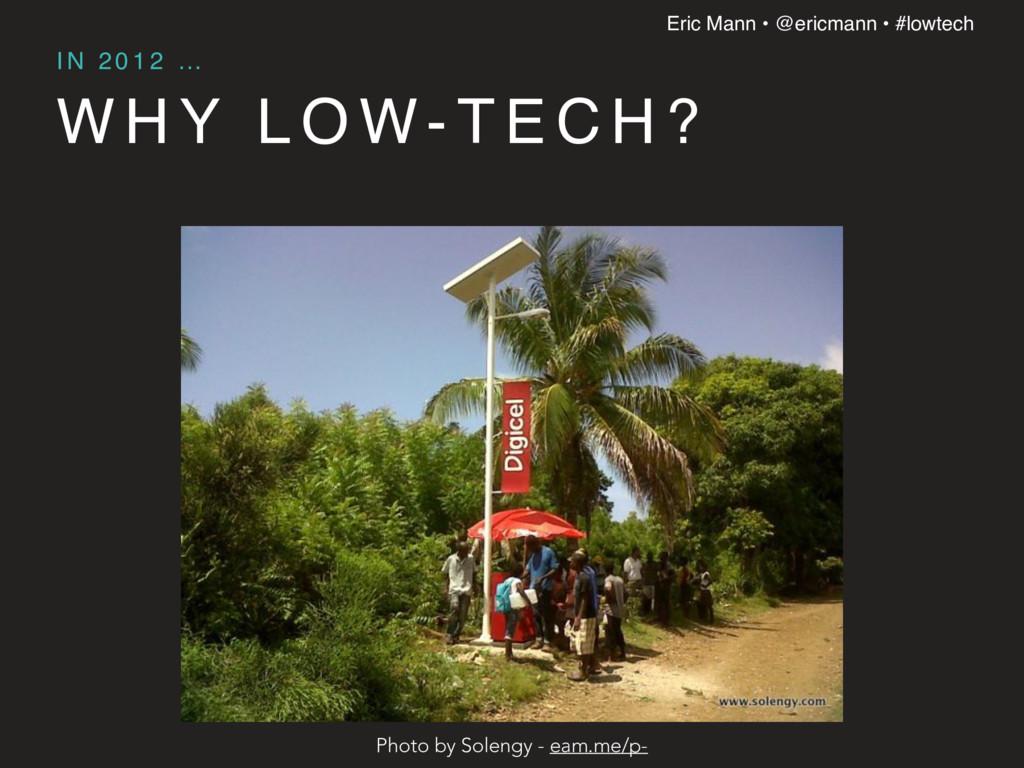 Eric Mann • @ericmann • #lowtech W H Y L O W- T...
