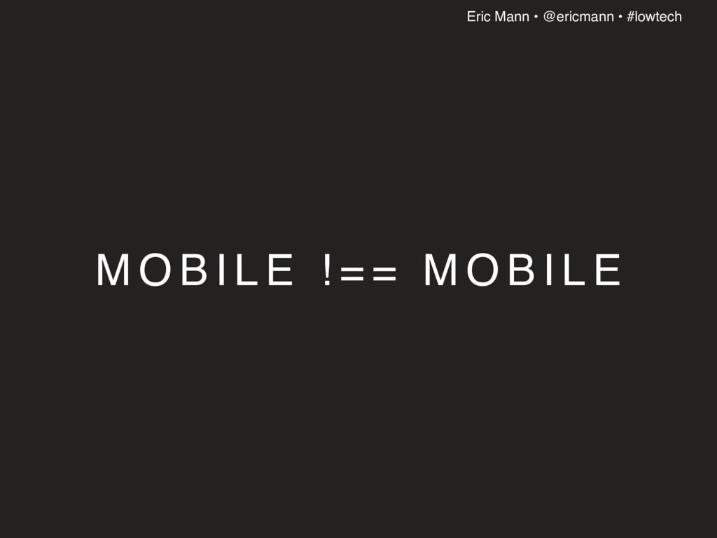 Eric Mann • @ericmann • #lowtech M O B I L E ! ...