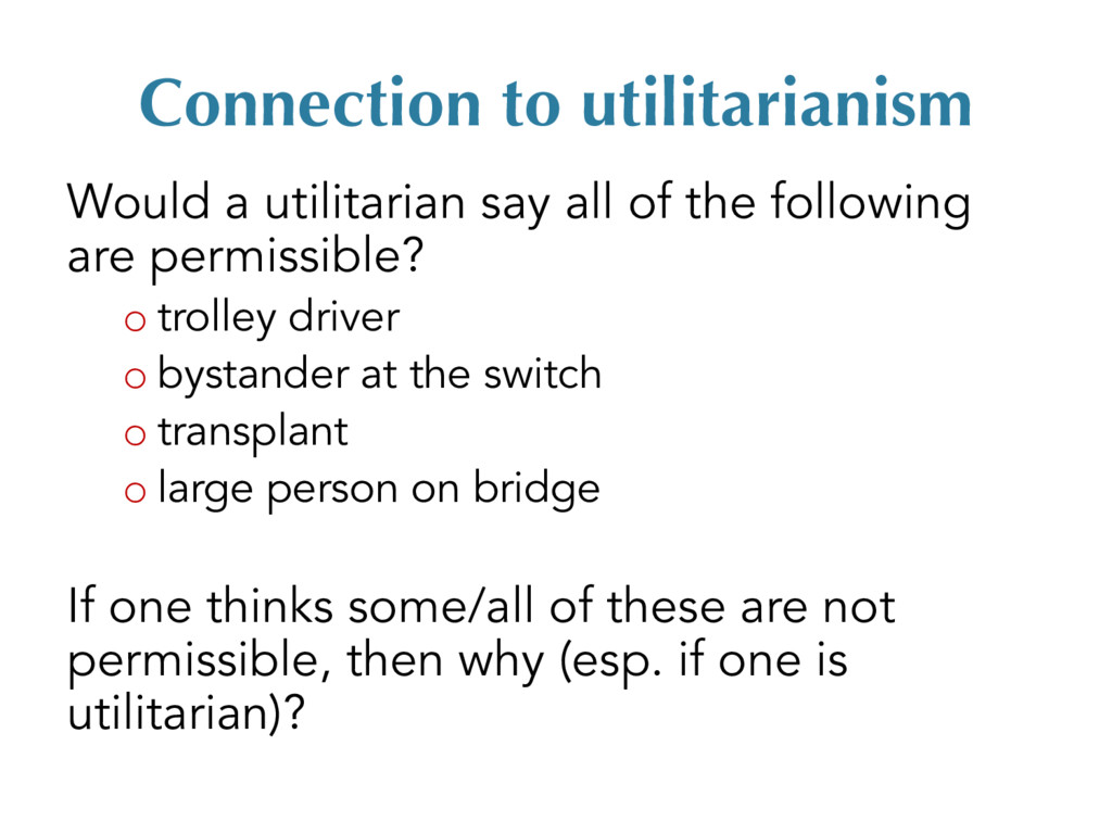 Connection to utilitarianism Would a utilitaria...