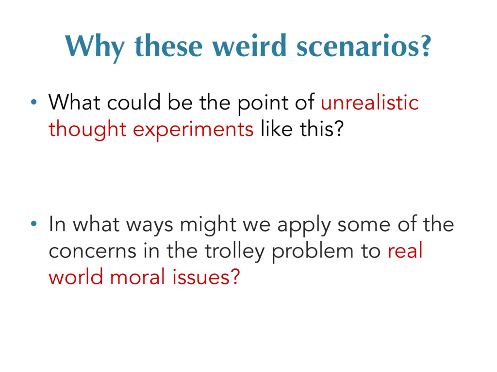 Why these weird scenarios? • What could be the ...