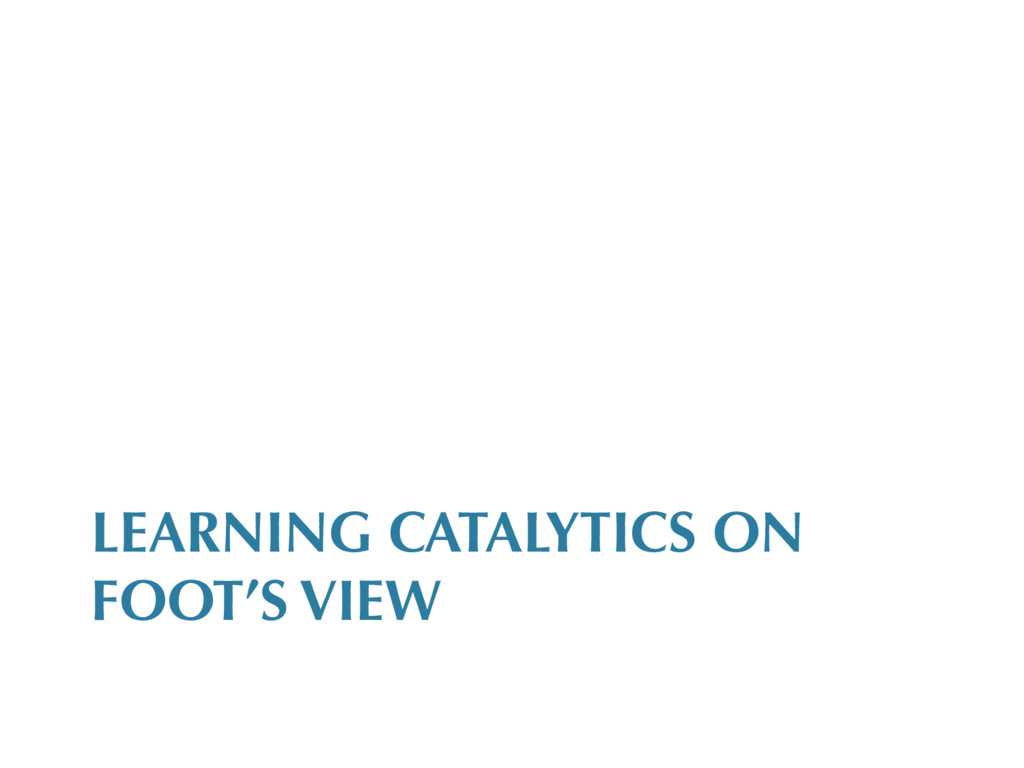 LEARNING CATALYTICS ON FOOT'S VIEW