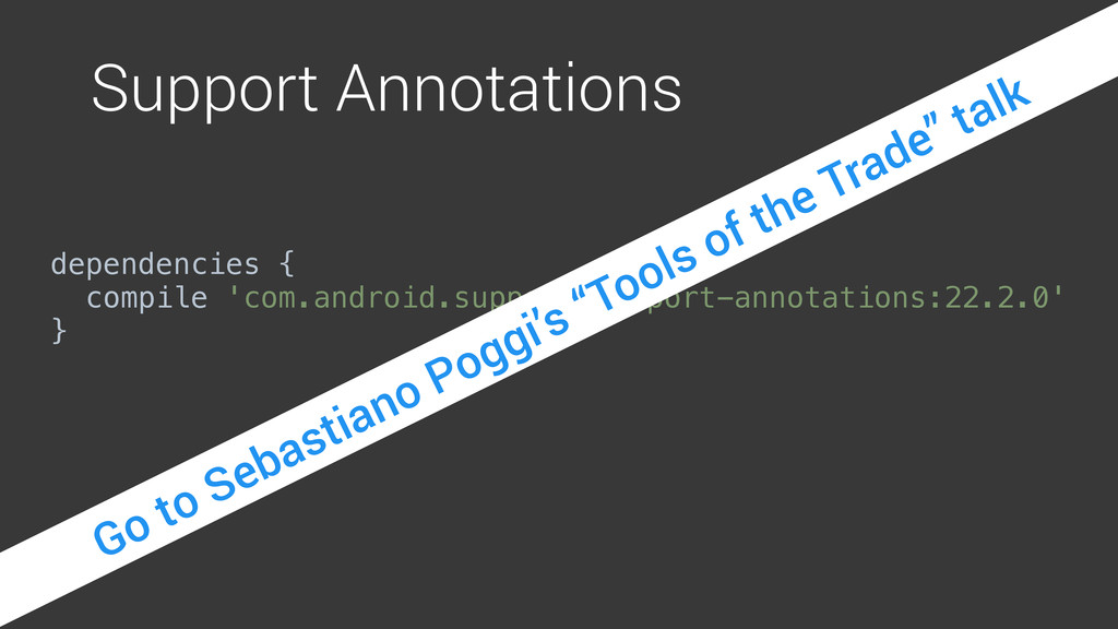 Support Annotations dependencies { compile 'co...