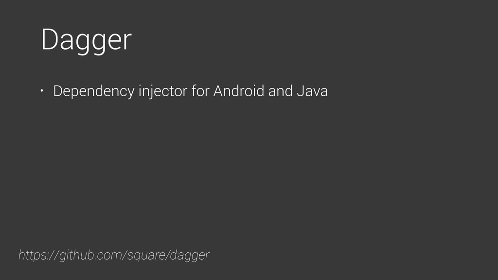 • Dependency injector for Android and Java Dagg...