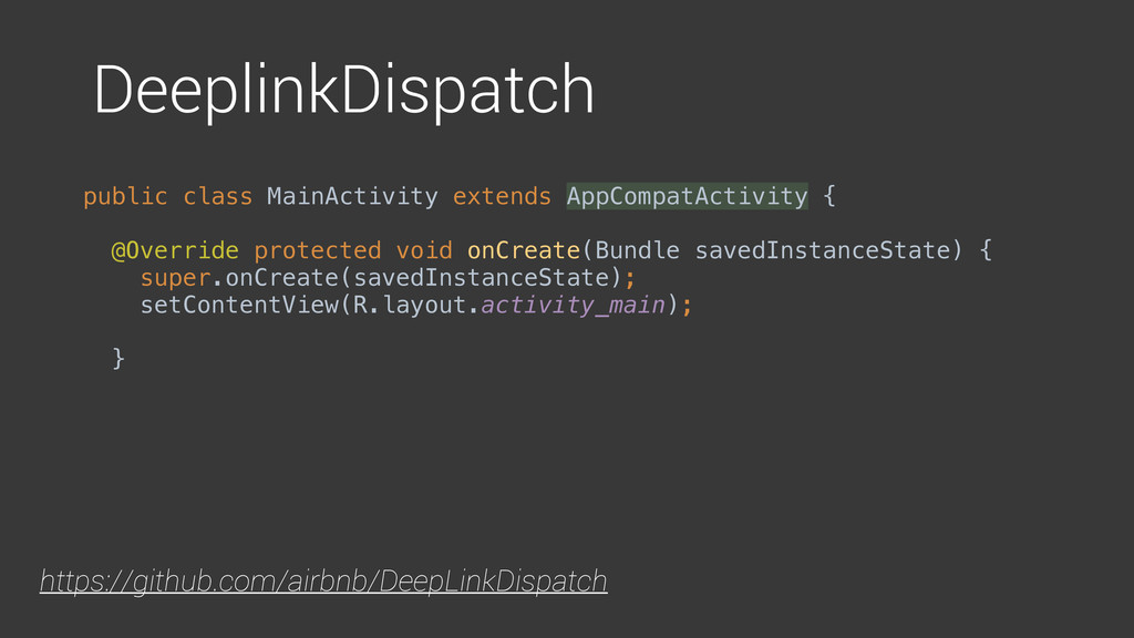 DeeplinkDispatch public class MainActivity exte...