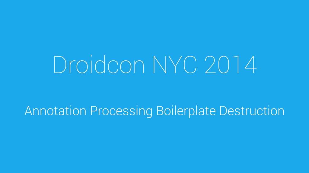 Droidcon NYC 2014 Annotation Processing Boilerp...