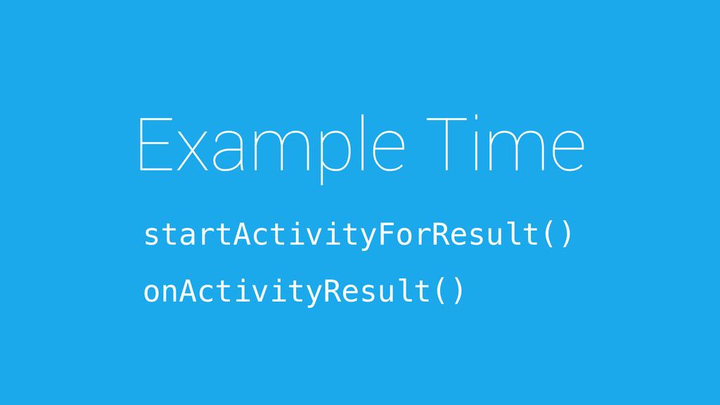 Example Time startActivityForResult() onActivit...