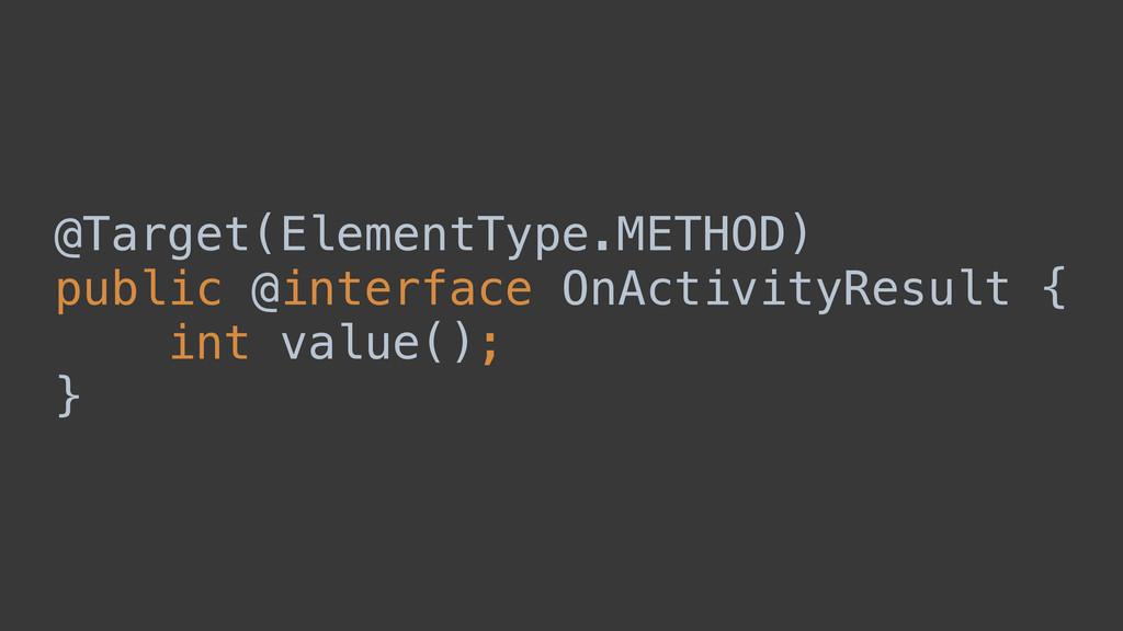 @Target(ElementType.METHOD) public @interface ...