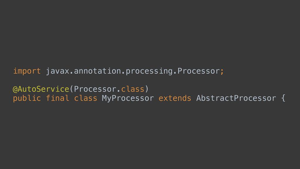 import javax.annotation.processing.Processor; ...
