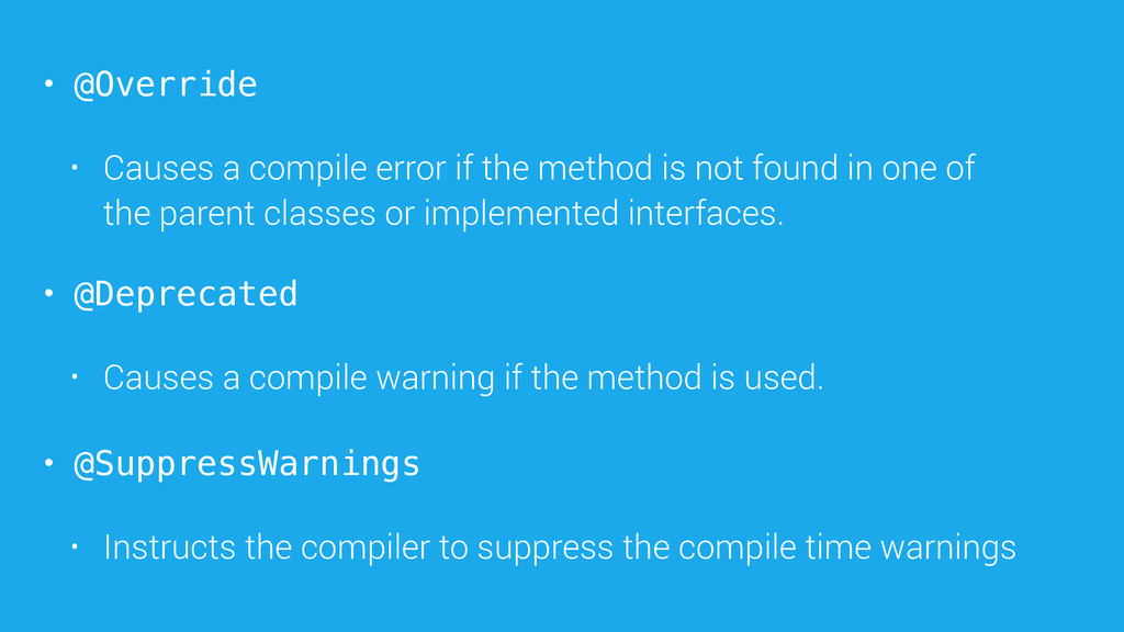 • @Override • Causes a compile error if the met...