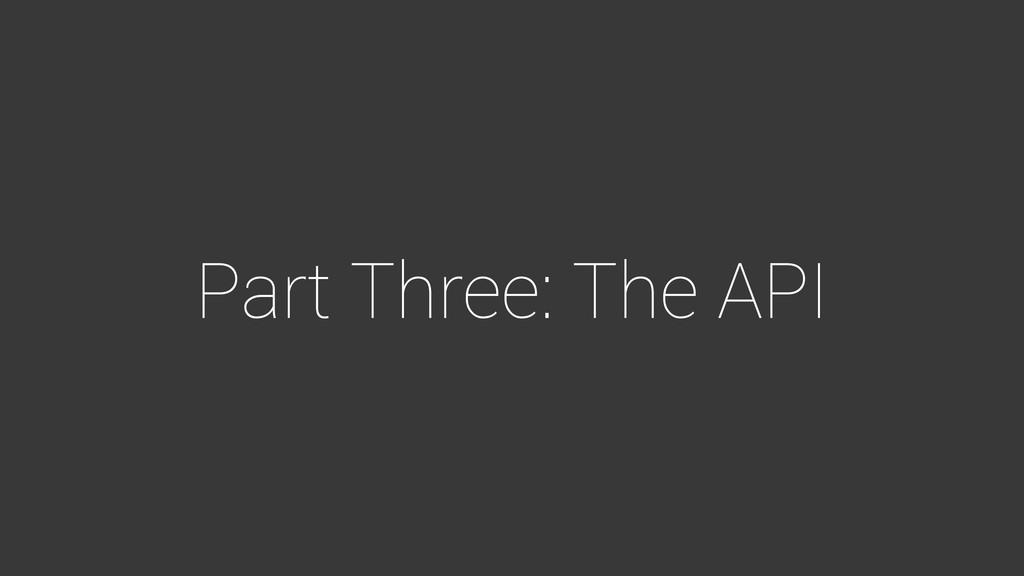 Part Three: The API