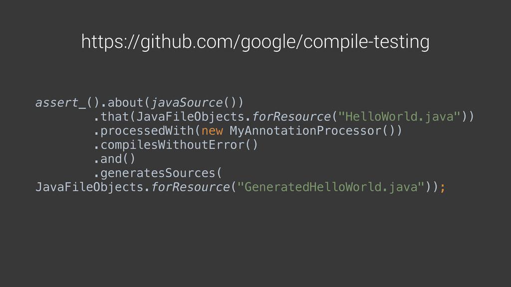 https://github.com/google/compile-testing asser...