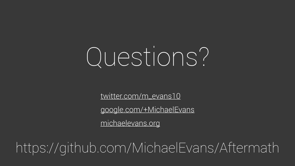 Questions? twitter.com/m_evans10 google.com/+Mi...
