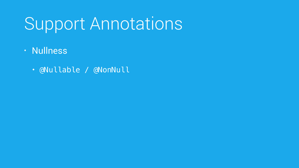 • Nullness • @Nullable / @NonNull Support Annot...