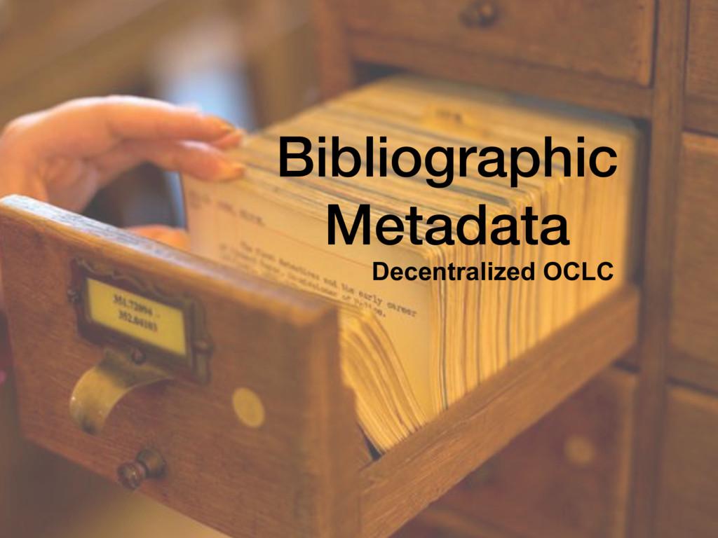 Bibliographic Metadata Decentralized OCLC