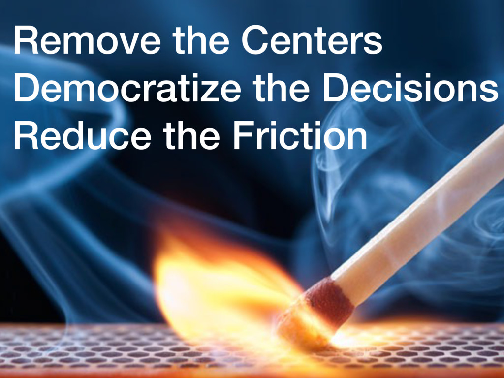Remove the Centers Democratize the Decisions Re...