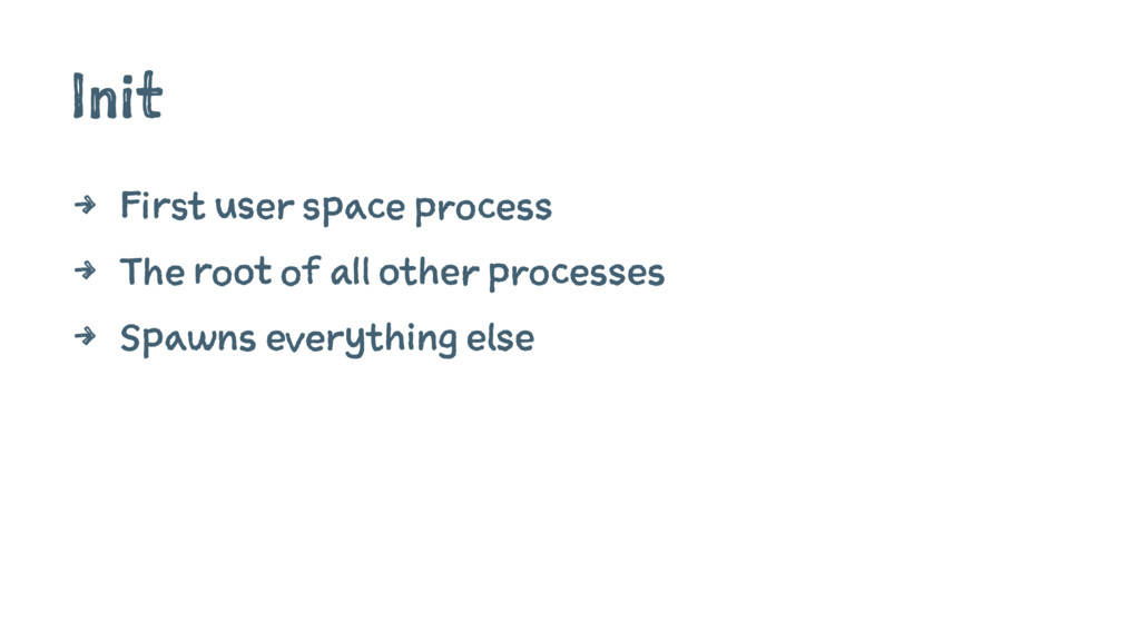 Init 4 First user space process 4 The root of a...