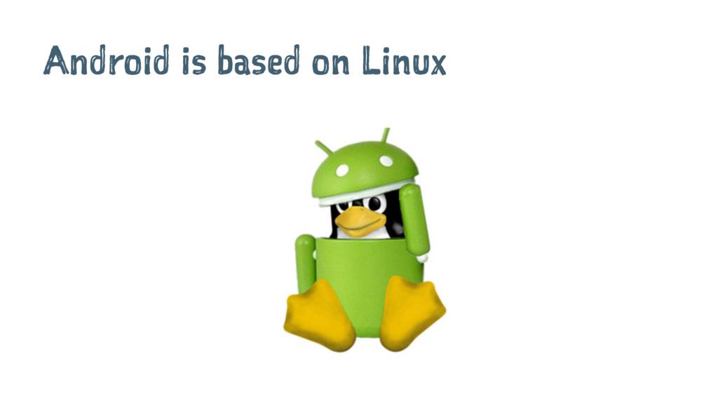 Android is based on Linux