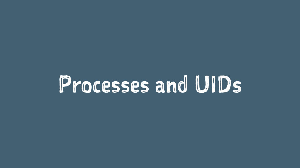 Processes and UIDs