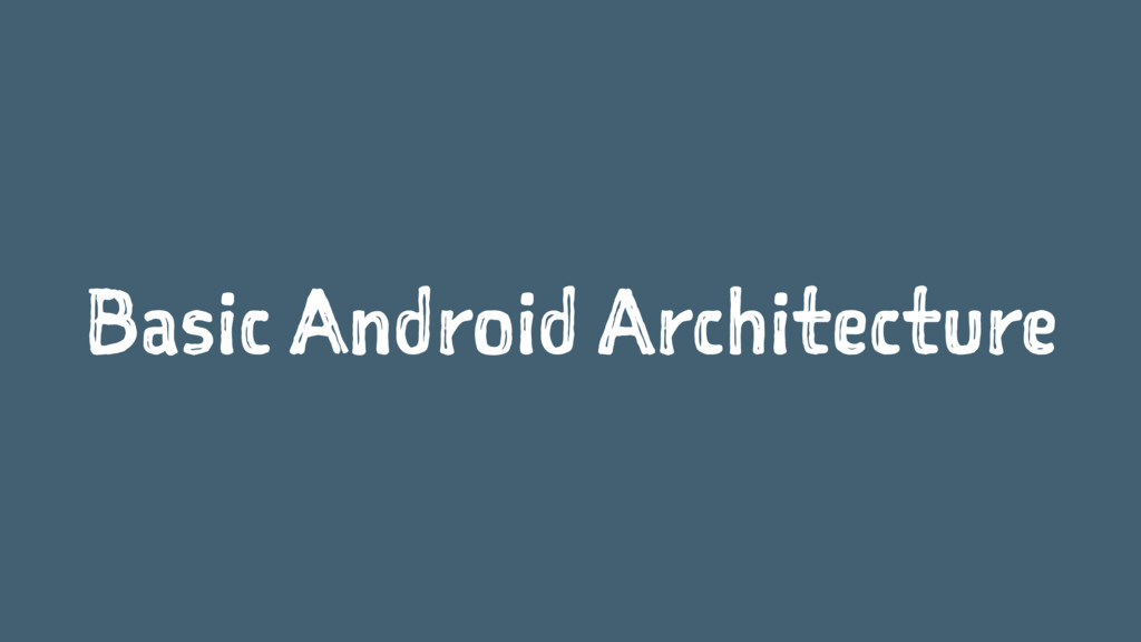 Basic Android Architecture