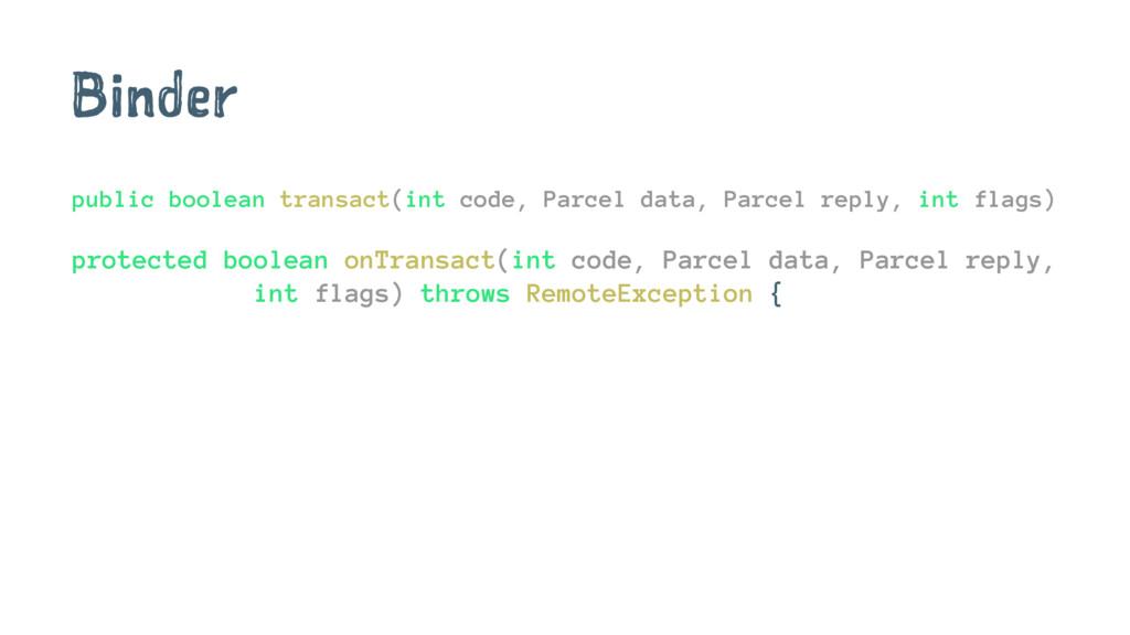 Binder public boolean transact(int code, Parcel...