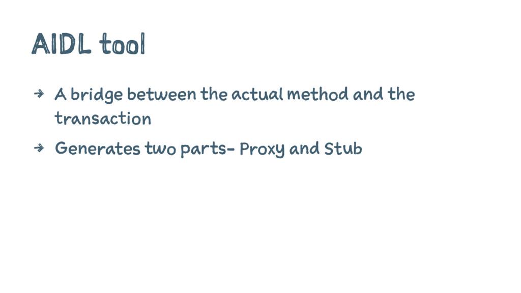 AIDL tool 4 A bridge between the actual method ...