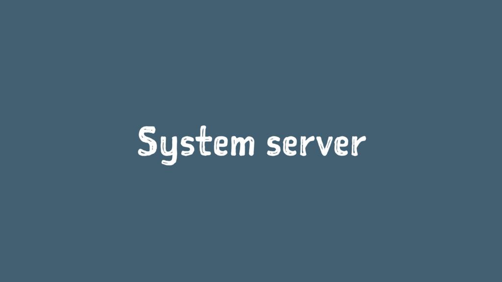 System server