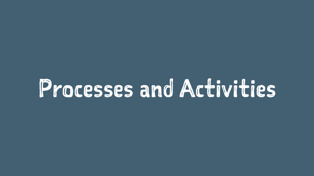 Processes and Activities