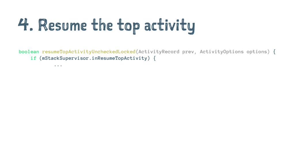 4. Resume the top activity boolean resumeTopAct...