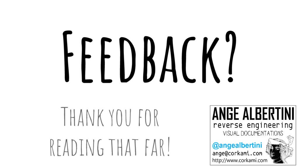 Feedback? Thank you for reading that far!
