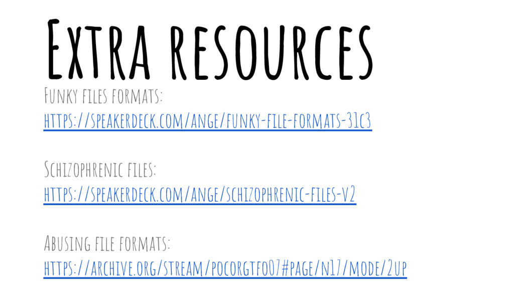Extra resources Funky files formats: https://sp...