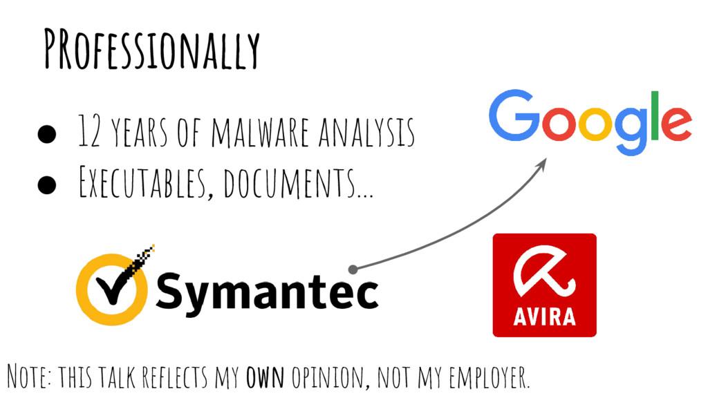 PRofessionally ● 12 years of malware analysis ●...