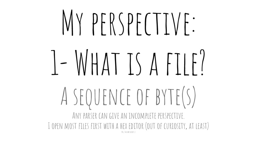 My perspective: 1- What is a file? A sequence o...