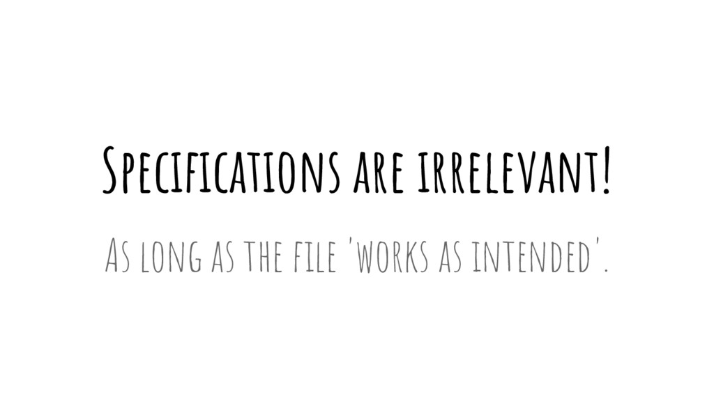 Specifications are irrelevant! As long as the f...